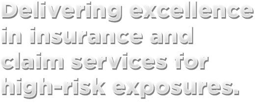 Delivering excellence in insurance and claim services for high-risk exposures.